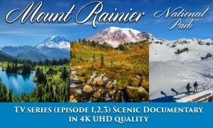 Mount Rainier National Park 4K Series Episodes 1, 2, 3