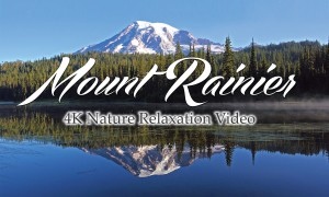 Mount Rainier Relaxation Video in 4K/HD - 6 hours